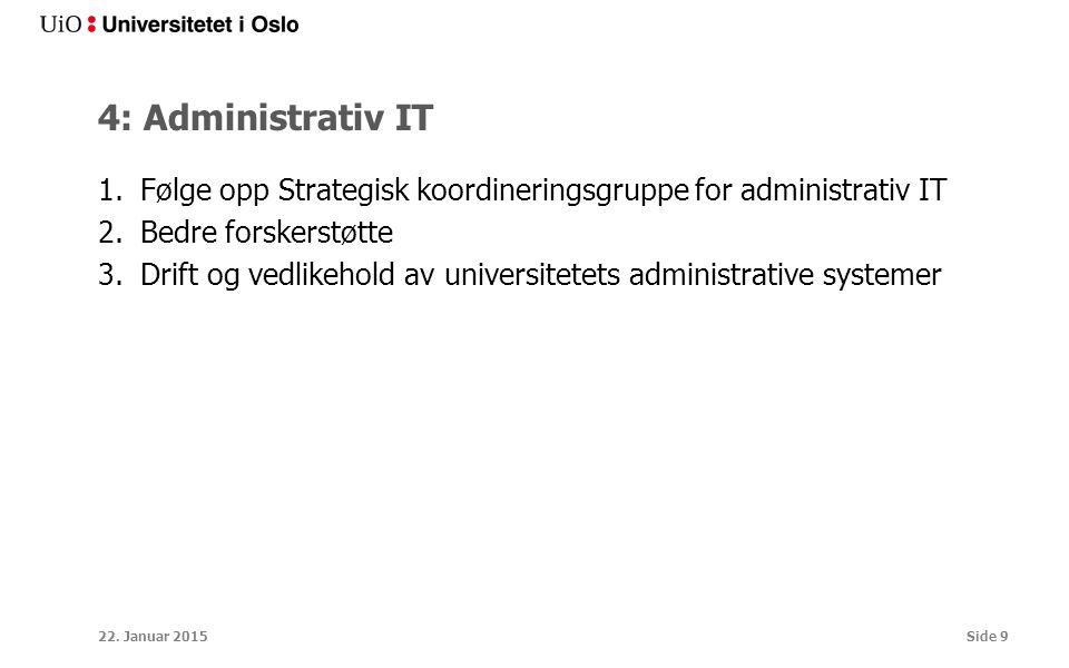 4: Administrativ IT 1.Følge opp Strategisk koordineringsgruppe for administrativ IT 2.Bedre forskerstøtte 3.Drift og vedlikehold av universitetets administrative systemer 22.