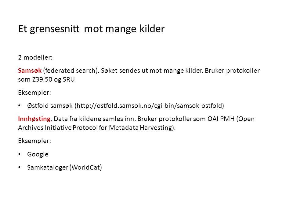 Et grensesnitt mot mange kilder 2 modeller: Samsøk (federated search).