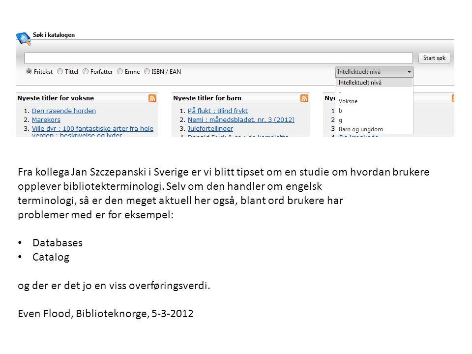 Fra kollega Jan Szczepanski i Sverige er vi blitt tipset om en studie om hvordan brukere opplever bibliotekterminologi.