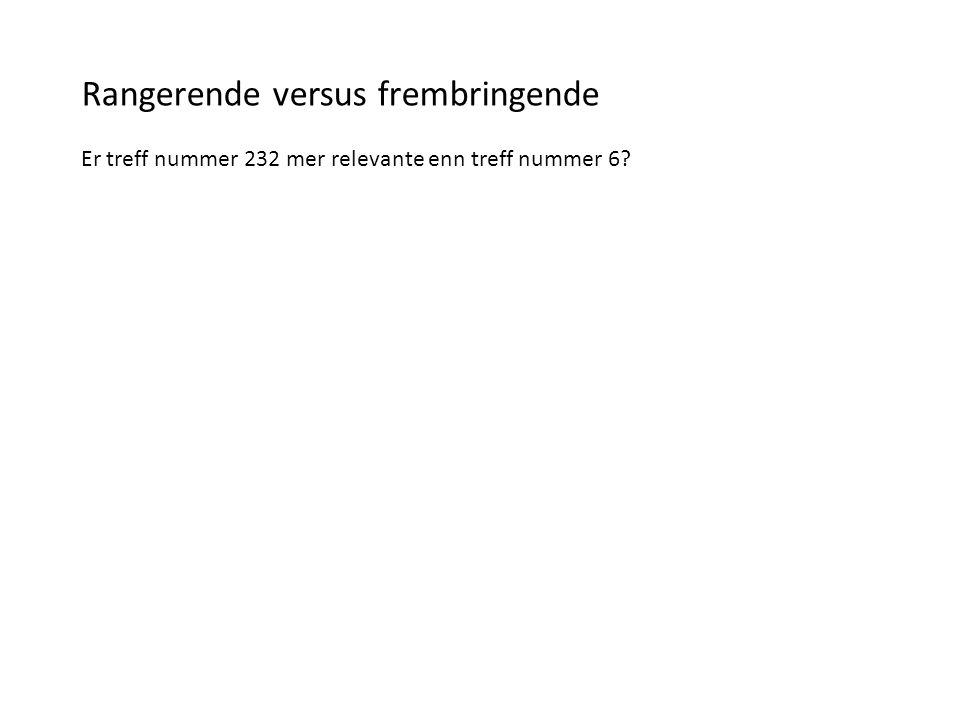 Rangerende versus frembringende Er treff nummer 232 mer relevante enn treff nummer 6