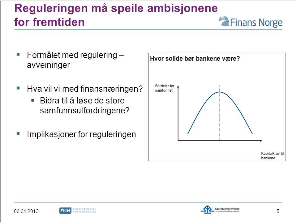 Reguleringen må speile ambisjonene for fremtiden 5  Formålet med regulering – avveininger  Hva vil vi med finansnæringen?  Bidra til å løse de stor