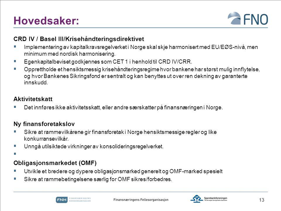 Hovedsaker: CRD IV / Basel III/Krisehåndteringsdirektivet  Implementering av kapitalkravsregelverket i Norge skal skje harmonisert med EU/EØS-nivå, men minimum med nordisk harmonisering.