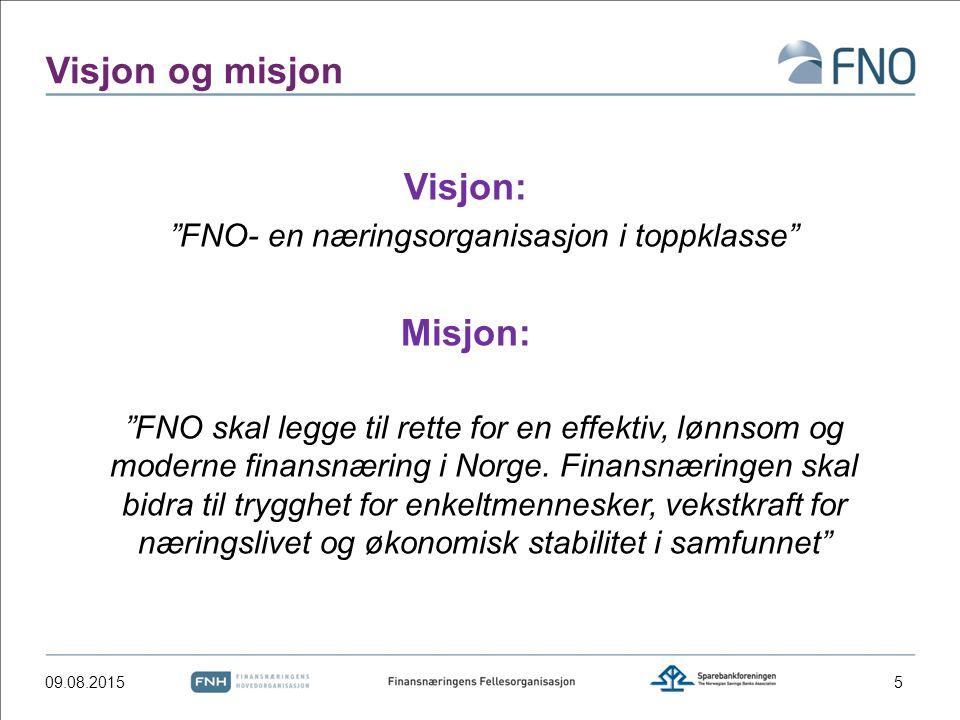 Visjon og misjon Visjon: FNO- en næringsorganisasjon i toppklasse Misjon: FNO skal legge til rette for en effektiv, lønnsom og moderne finansnæring i Norge.