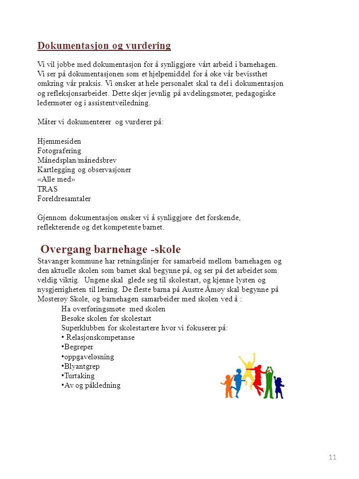 Dokumentasjon og vurdering Vi vil jobbe med dokumentasjon for å synliggjøre vårt arbeid i barnehagen. Vi ser på dokumentasjonen som et hjelpemiddel fo