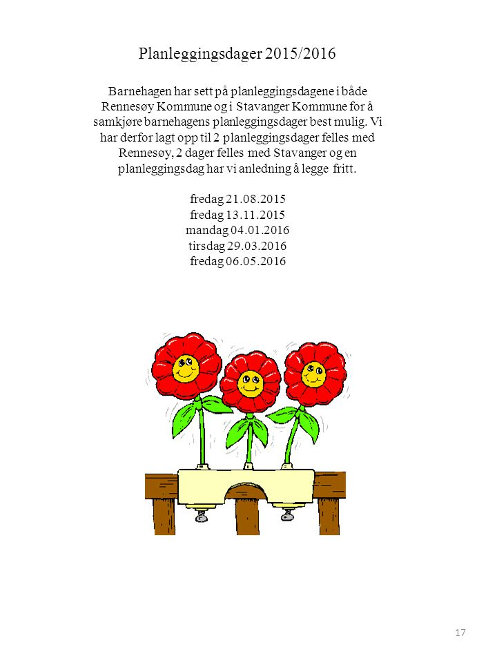 Planleggingsdager 2015/2016 Barnehagen har sett på planleggingsdagene i både Rennesøy Kommune og i Stavanger Kommune for å samkjøre barnehagens planle