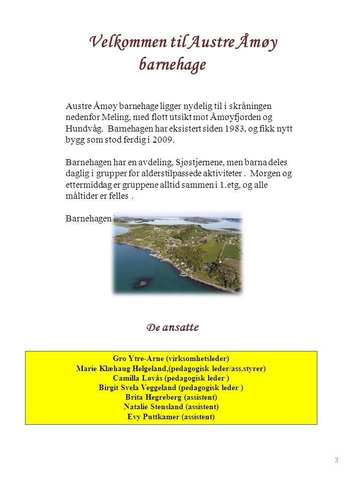 Velkommen til Austre Åmøy barnehage De ansatte Austre Åmøy barnehage ligger nydelig til i skråningen nedenfor Meling, med flott utsikt mot Åmøyfjorden og Hundvåg.