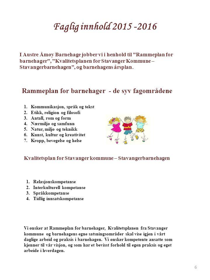 Faglig innhold 2015 -2016 I Austre Åmøy Barnehage jobber vi i henhold til Rammeplan for barnehager , Kvalitetsplanen for Stavanger Kommune – Stavangerbarnehagen , og barnehagens årsplan.