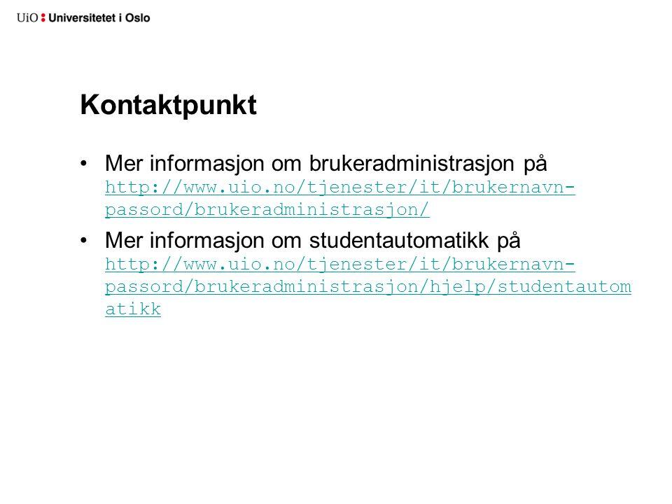 Kontaktpunkt Mer informasjon om brukeradministrasjon på http://www.uio.no/tjenester/it/brukernavn- passord/brukeradministrasjon/ http://www.uio.no/tje