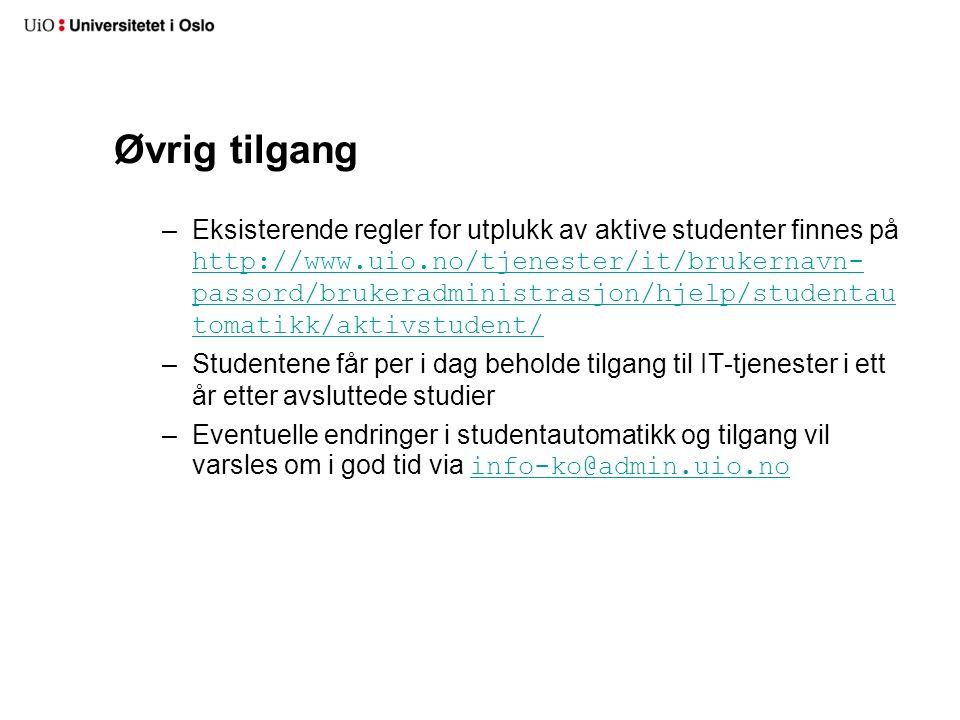Øvrig tilgang –Eksisterende regler for utplukk av aktive studenter finnes på http://www.uio.no/tjenester/it/brukernavn- passord/brukeradministrasjon/h