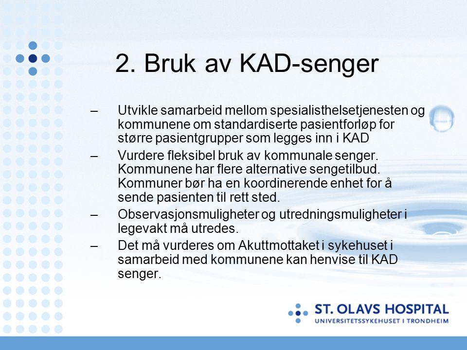 2. Bruk av KAD-senger –Utvikle samarbeid mellom spesialisthelsetjenesten og kommunene om standardiserte pasientforløp for større pasientgrupper som le
