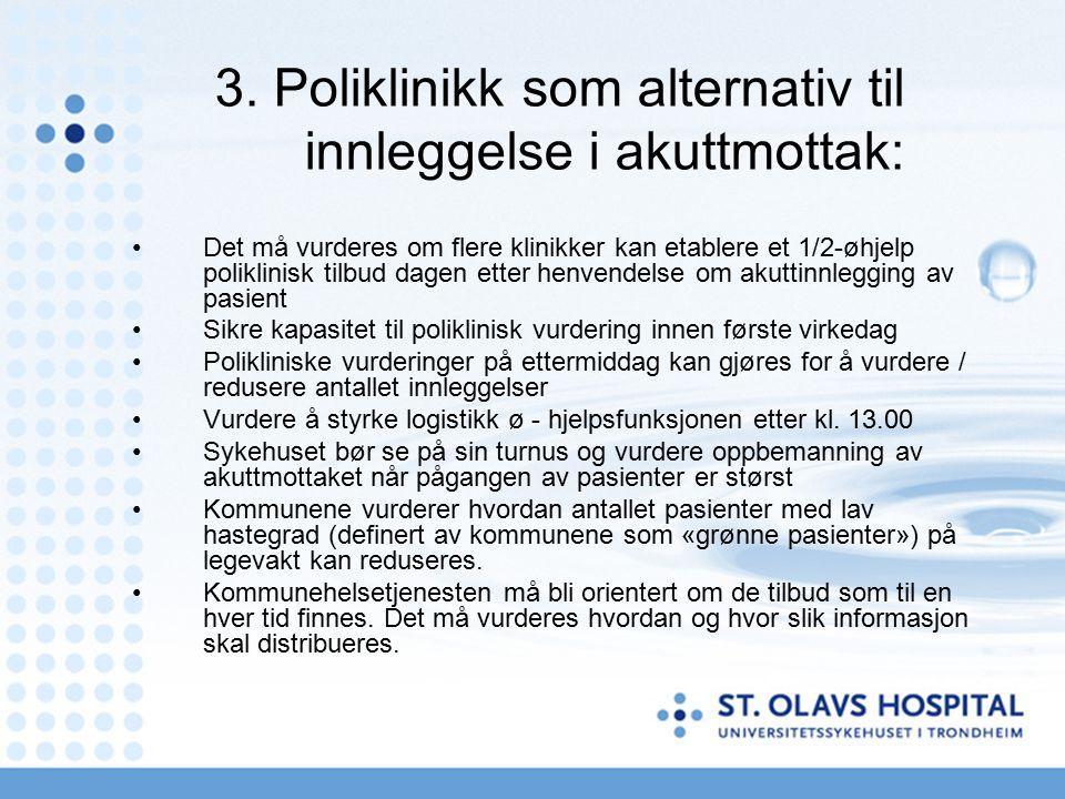 3. Poliklinikk som alternativ til innleggelse i akuttmottak: Det må vurderes om flere klinikker kan etablere et 1/2-øhjelp poliklinisk tilbud dagen et