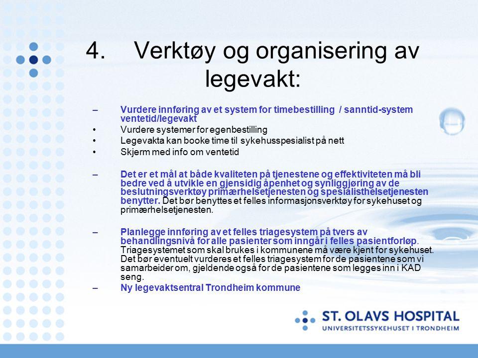 4. Verktøy og organisering av legevakt: –Vurdere innføring av et system for timebestilling / sanntid-system ventetid/legevakt Vurdere systemer for ege