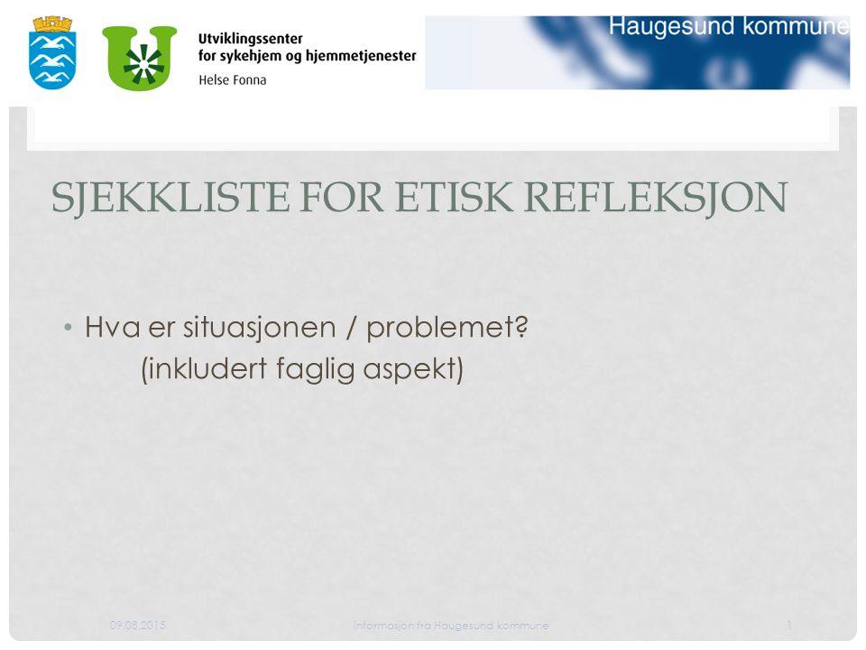 09.08.2015informasjon fra Haugesund kommune1 SJEKKLISTE FOR ETISK REFLEKSJON Hva er situasjonen / problemet.