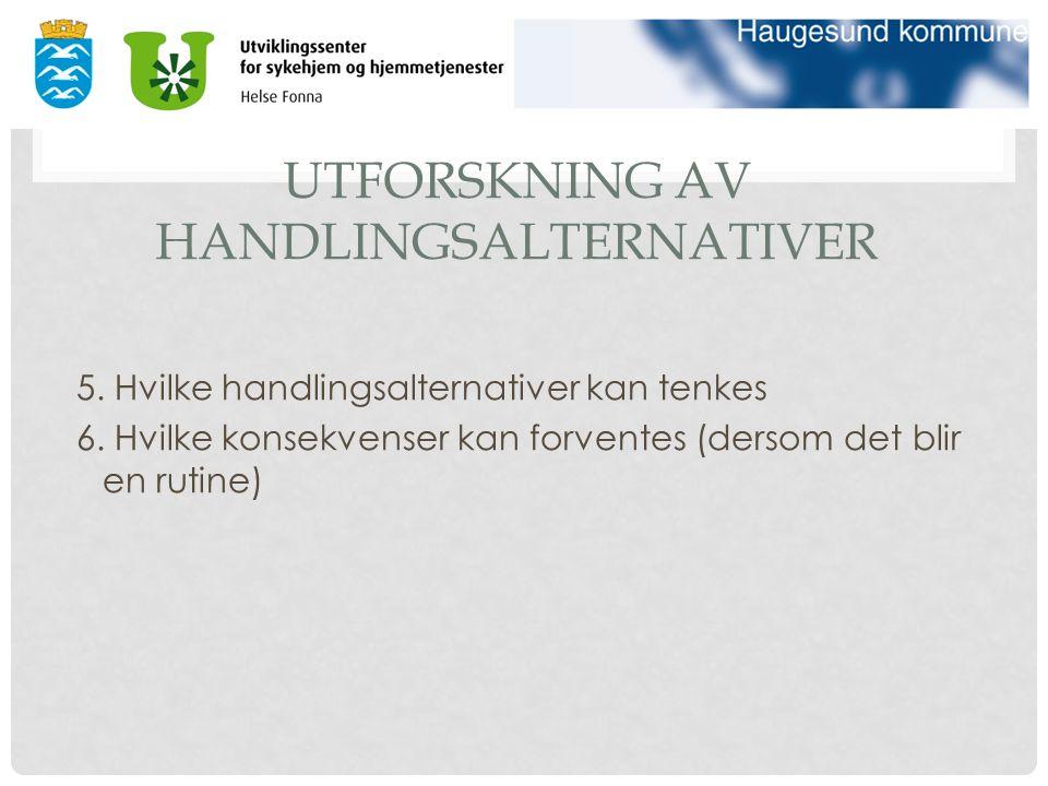 UTFORSKNING AV HANDLINGSALTERNATIVER 5. Hvilke handlingsalternativer kan tenkes 6.