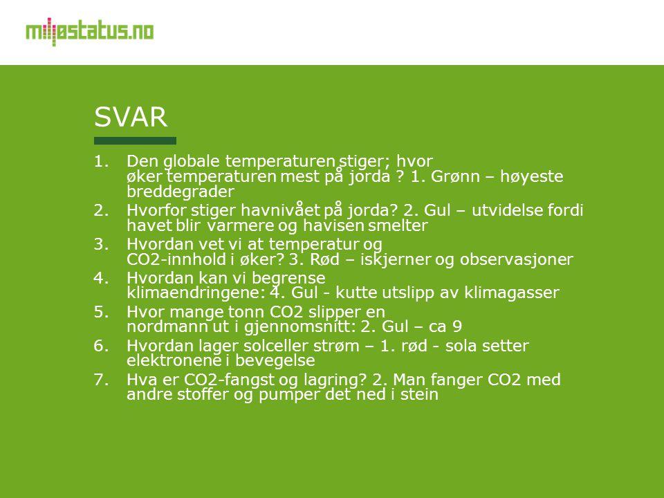SVAR 1.Den globale temperaturen stiger; hvor øker temperaturen mest på jorda ? 1. Grønn – høyeste breddegrader 2.Hvorfor stiger havnivået på jorda? 2.