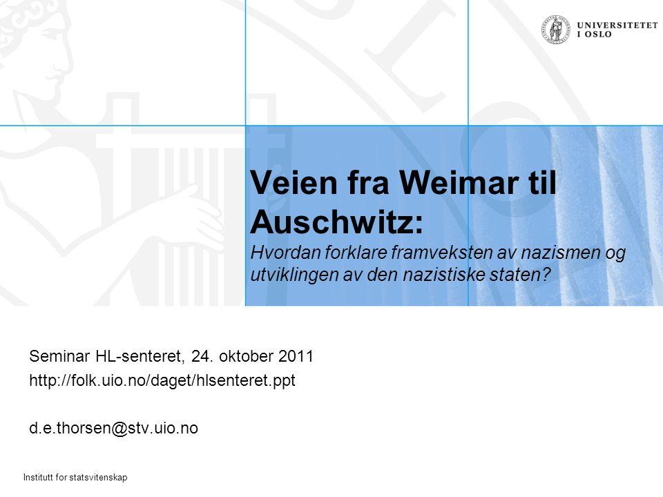 Institutt for statsvitenskap Veien fra Weimar til Auschwitz: Hvordan forklare framveksten av nazismen og utviklingen av den nazistiske staten? Seminar