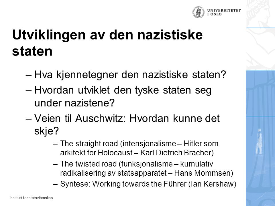 Institutt for statsvitenskap Utviklingen av den nazistiske staten –Hva kjennetegner den nazistiske staten? –Hvordan utviklet den tyske staten seg unde