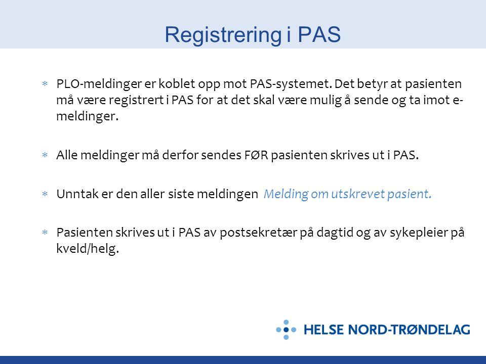 Registrering i PAS  PLO-meldinger er koblet opp mot PAS-systemet. Det betyr at pasienten må være registrert i PAS for at det skal være mulig å sende