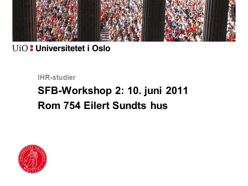 IHR-studier SFB-Workshop 2: 10. juni 2011 Rom 754 Eilert Sundts hus