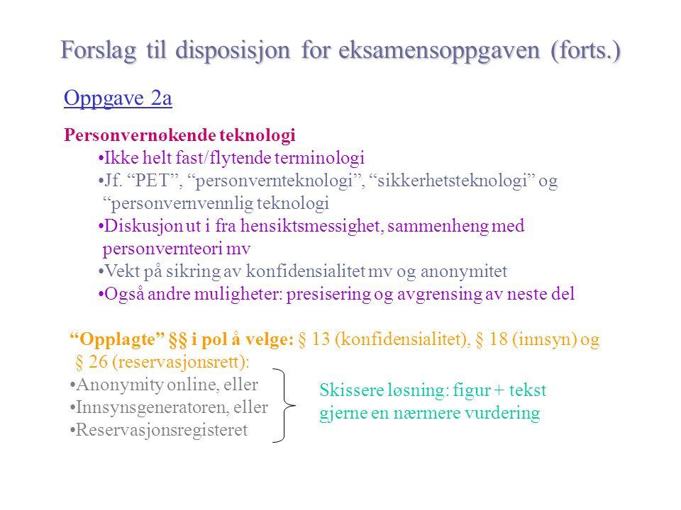 """Forslag til disposisjon for eksamensoppgaven (forts.) Oppgave 2a Personvernøkende teknologi Ikke helt fast/flytende terminologi Jf. """"PET"""", """"personvern"""