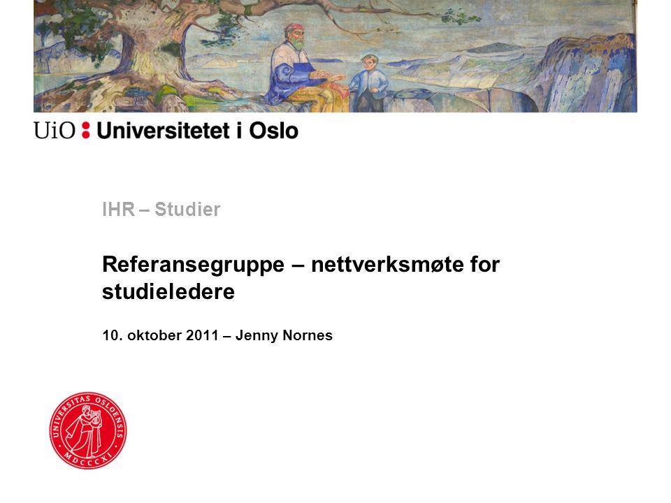 IHR – Studier Referansegruppe – nettverksmøte for studieledere 10. oktober 2011 – Jenny Nornes