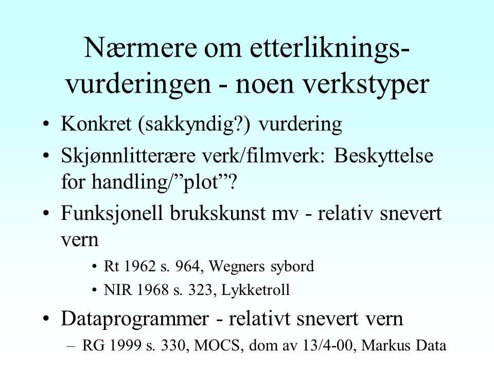 Parodier Åvl § 4 første ledd Konkurranse med opphavsmannen ikke hensikten Selvstendighetens grenser –NIR 1972 s. 185 (Finsk HD), Lappo-operaen –NJA 19