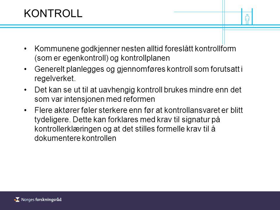 KONTROLL Kommunene godkjenner nesten alltid foreslått kontrollform (som er egenkontroll) og kontrollplanen Generelt planlegges og gjennomføres kontroll som forutsatt i regelverket.