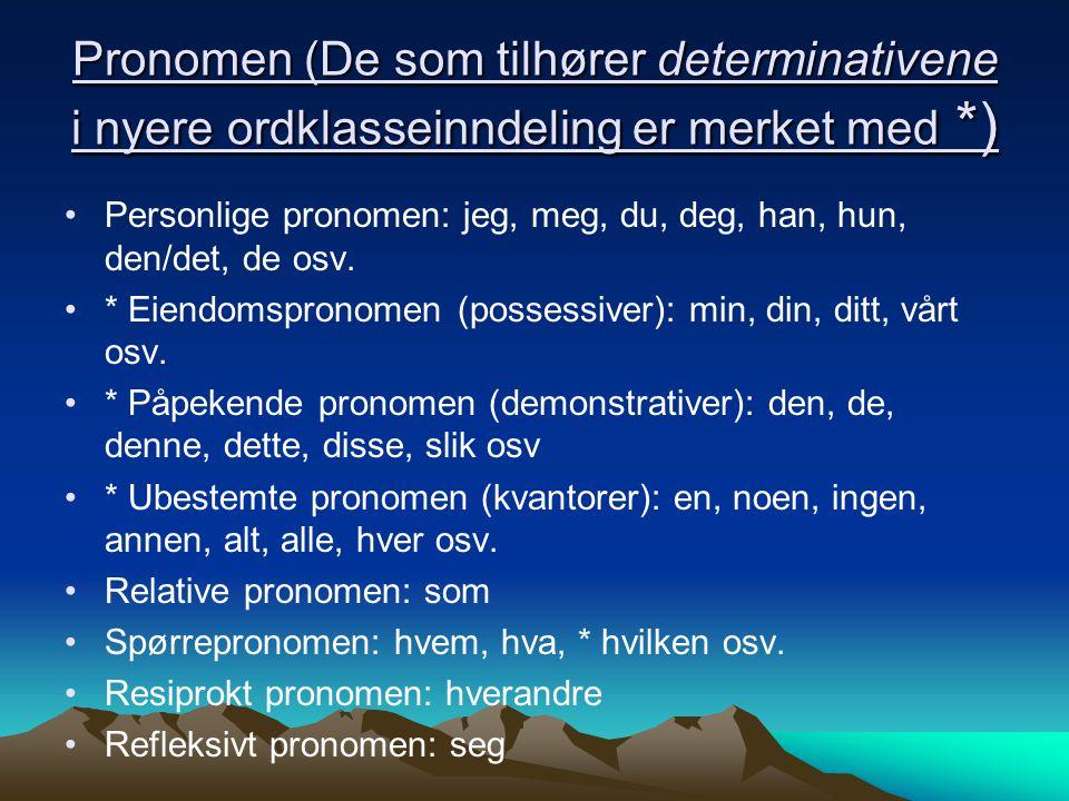Pronomen (De som tilhører determinativene i nyere ordklasseinndeling er merket med *) Personlige pronomen: jeg, meg, du, deg, han, hun, den/det, de os