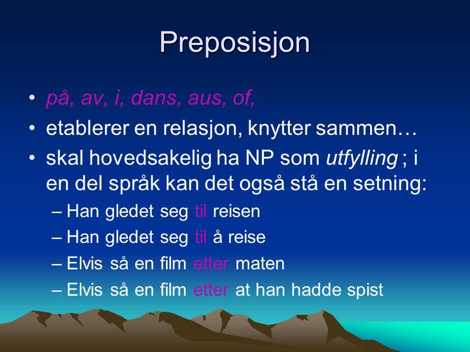 Preposisjon på, av, i, dans, aus, of, etablerer en relasjon, knytter sammen… skal hovedsakelig ha NP som utfylling ; i en del språk kan det også stå e