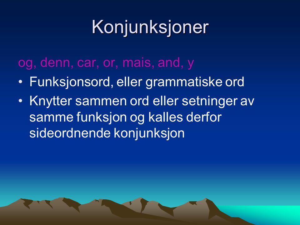 Konjunksjoner og, denn, car, or, mais, and, y Funksjonsord, eller grammatiske ord Knytter sammen ord eller setninger av samme funksjon og kalles derfo
