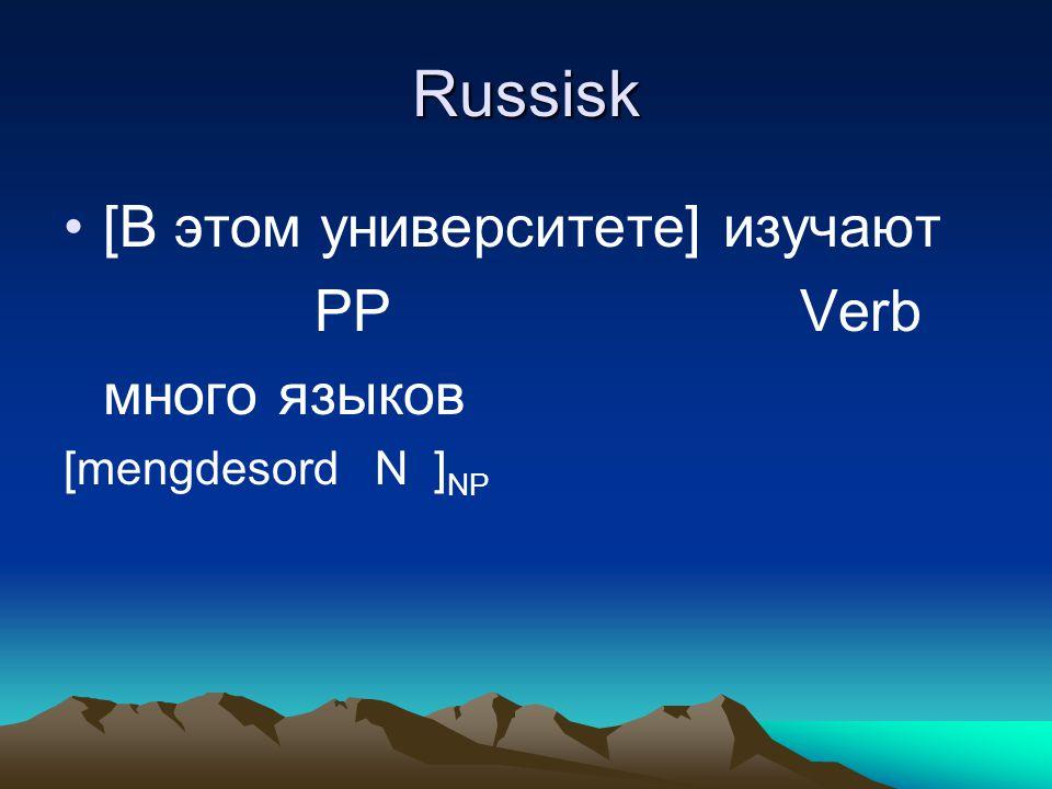 Russisk [В этом университете] изучают PPVerb много языков [mengdesord N ] NP