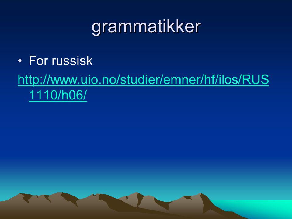 grammatikker For russisk http://www.uio.no/studier/emner/hf/ilos/RUS 1110/h06/