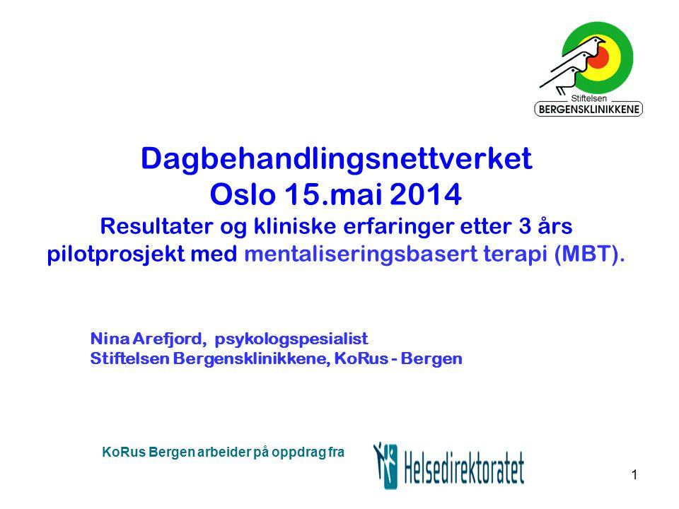1 Dagbehandlingsnettverket Oslo 15.mai 2014 Resultater og kliniske erfaringer etter 3 års pilotprosjekt med mentaliseringsbasert terapi (MBT). KoRus B