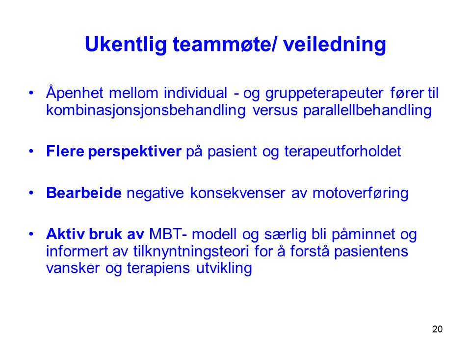 20 Ukentlig teammøte/ veiledning Åpenhet mellom individual - og gruppeterapeuter fører til kombinasjonsjonsbehandling versus parallellbehandling Flere