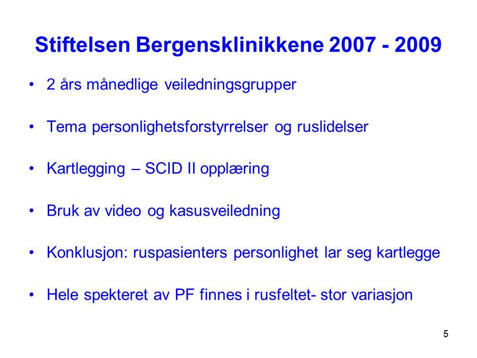 5 Stiftelsen Bergensklinikkene 2007 - 2009 2 års månedlige veiledningsgrupper Tema personlighetsforstyrrelser og ruslidelser Kartlegging – SCID II opp