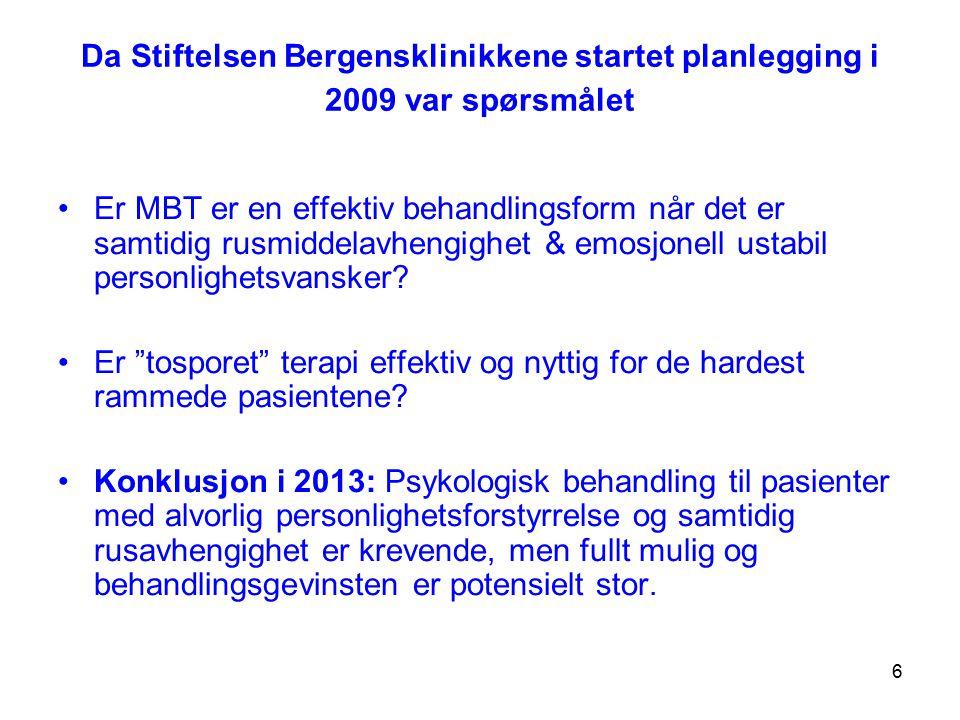 6 Da Stiftelsen Bergensklinikkene startet planlegging i 2009 var spørsmålet Er MBT er en effektiv behandlingsform når det er samtidig rusmiddelavhengi