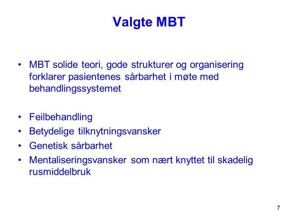 7 Valgte MBT MBT solide teori, gode strukturer og organisering forklarer pasientenes sårbarhet i møte med behandlingssystemet Feilbehandling Betydelig