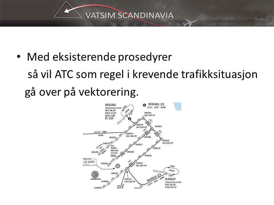 Med eksisterende prosedyrer så vil ATC som regel i krevende trafikksituasjon gå over på vektorering.
