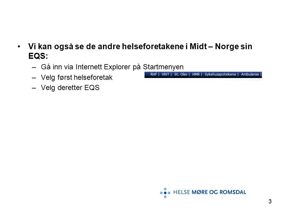 3 Vi kan også se de andre helseforetakene i Midt – Norge sin EQS: –Gå inn via Internett Explorer på Startmenyen –Velg først helseforetak –Velg deretter EQS