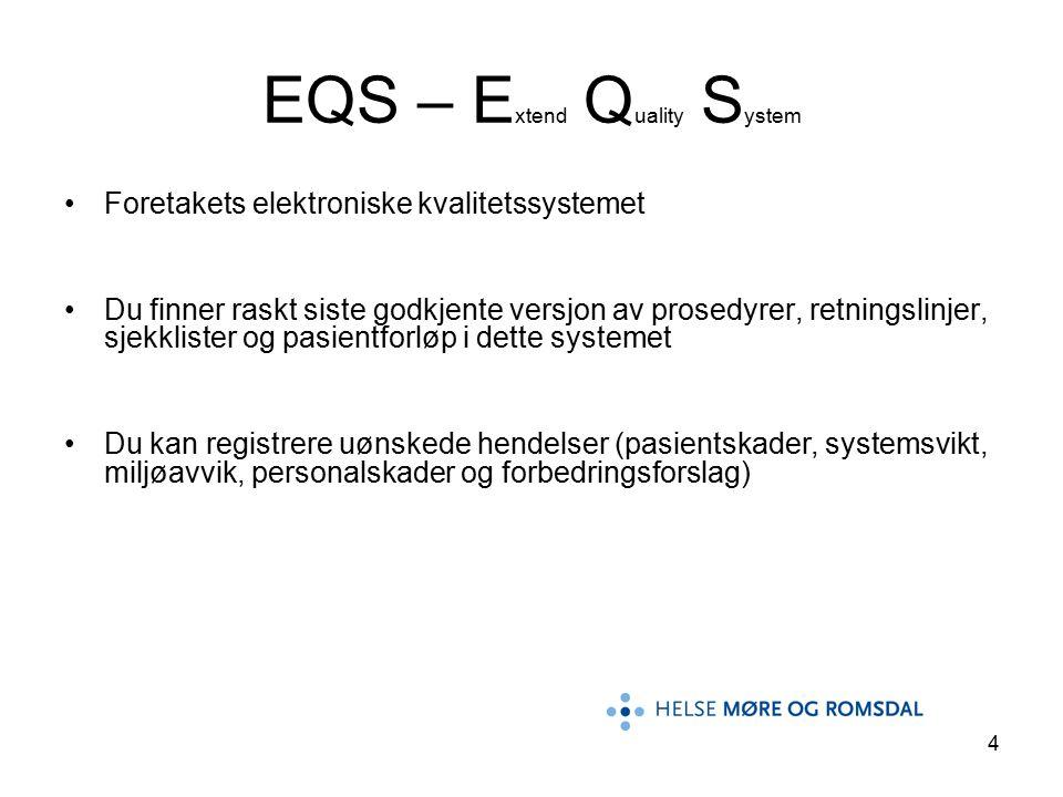 4 EQS – E xtend Q uality S ystem Foretakets elektroniske kvalitetssystemet Du finner raskt siste godkjente versjon av prosedyrer, retningslinjer, sjekklister og pasientforløp i dette systemet Du kan registrere uønskede hendelser (pasientskader, systemsvikt, miljøavvik, personalskader og forbedringsforslag)