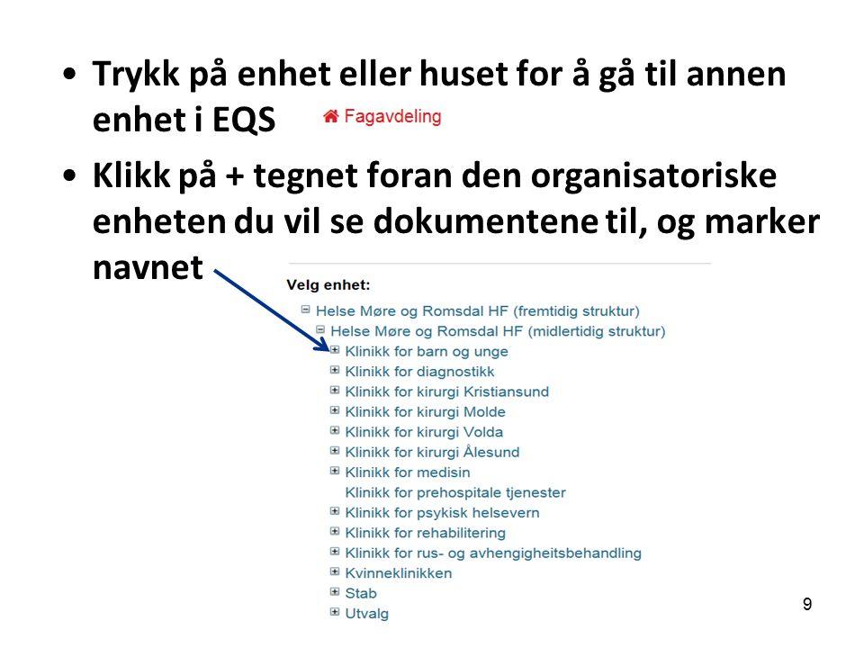 Trykk på enhet eller huset for å gå til annen enhet i EQS Klikk på + tegnet foran den organisatoriske enheten du vil se dokumentene til, og marker navnet 9