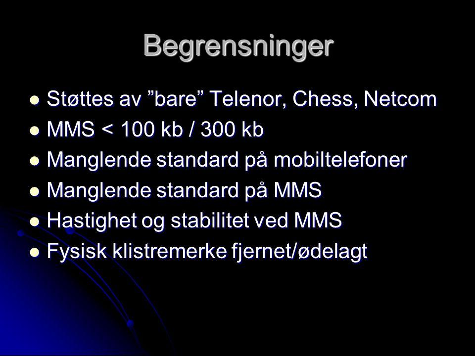 Begrensninger Støttes av bare Telenor, Chess, Netcom Støttes av bare Telenor, Chess, Netcom MMS < 100 kb / 300 kb MMS < 100 kb / 300 kb Manglende standard på mobiltelefoner Manglende standard på mobiltelefoner Manglende standard på MMS Manglende standard på MMS Hastighet og stabilitet ved MMS Hastighet og stabilitet ved MMS Fysisk klistremerke fjernet/ødelagt Fysisk klistremerke fjernet/ødelagt
