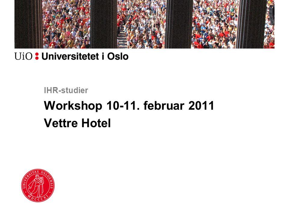 IHR-studier Workshop 10-11. februar 2011 Vettre Hotel