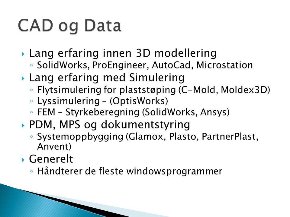  Lang erfaring innen 3D modellering ◦ SolidWorks, ProEngineer, AutoCad, Microstation  Lang erfaring med Simulering ◦ Flytsimulering for plaststøping