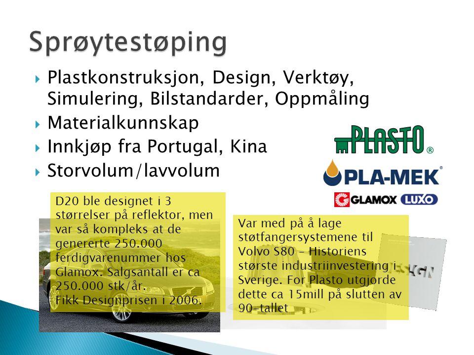  Plastkonstruksjon, Design, Verktøy, Simulering, Bilstandarder, Oppmåling  Materialkunnskap  Innkjøp fra Portugal, Kina  Storvolum/lavvolum Var me