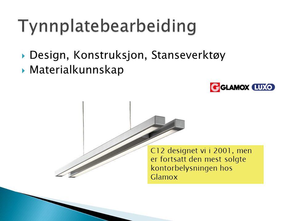  Design, Konstruksjon, Stanseverktøy  Materialkunnskap C12 designet vi i 2001, men er fortsatt den mest solgte kontorbelysningen hos Glamox