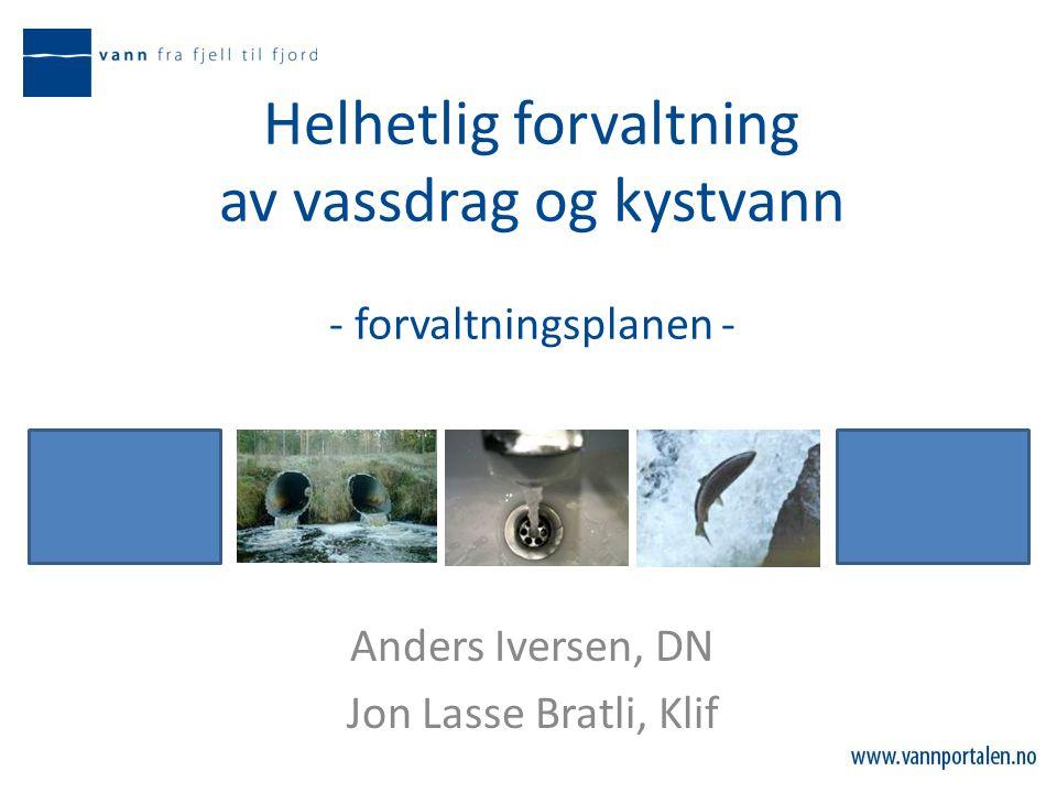 Helhetlig forvaltning av vassdrag og kystvann - forvaltningsplanen - Anders Iversen, DN Jon Lasse Bratli, Klif