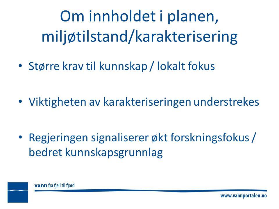 Om innholdet i planen, miljøtilstand/karakterisering Større krav til kunnskap / lokalt fokus Viktigheten av karakteriseringen understrekes Regjeringen