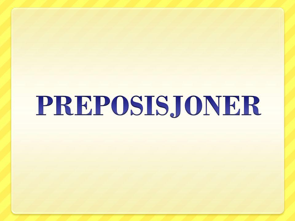1.En preposisjon er et ubøyelig ord. 2.