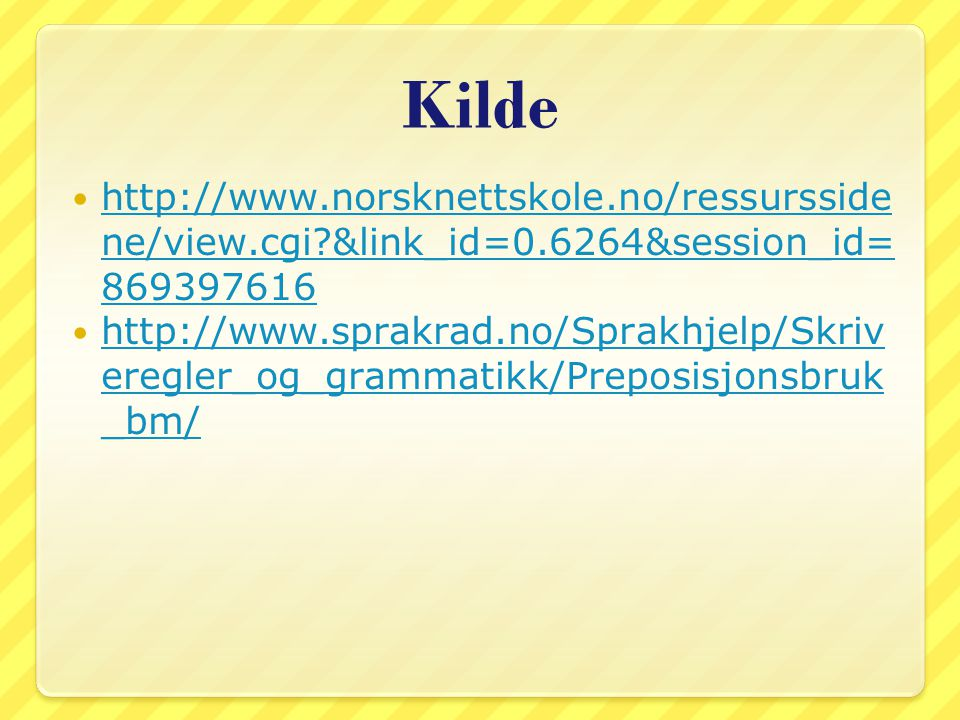 Kilde http://www.norsknettskole.no/ressursside ne/view.cgi?&link_id=0.6264&session_id= 869397616 http://www.norsknettskole.no/ressursside ne/view.cgi?